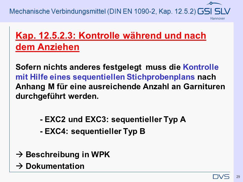 Mechanische Verbindungsmittel (DIN EN 1090-2, Kap. 12.5.2) Kap. 12.5.2.3: Kontrolle während und nach dem Anziehen Sofern nichts anderes festgelegt mus