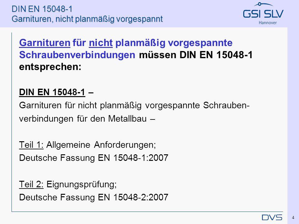 DIN EN 15048-1 Garnituren, nicht planmäßig vorgespannt Garnituren für nicht planmäßig vorgespannte Schraubenverbindungen müssen DIN EN 15048-1 entspre