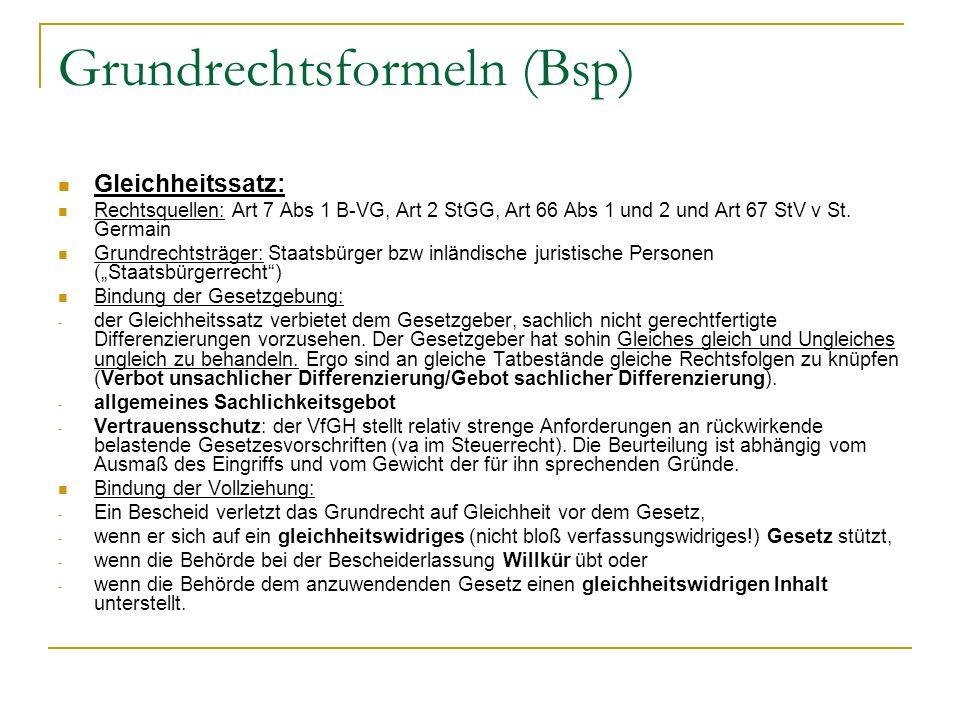 Grundrechtsformeln (Bsp) Gleichheitssatz: Rechtsquellen: Art 7 Abs 1 B-VG, Art 2 StGG, Art 66 Abs 1 und 2 und Art 67 StV v St.