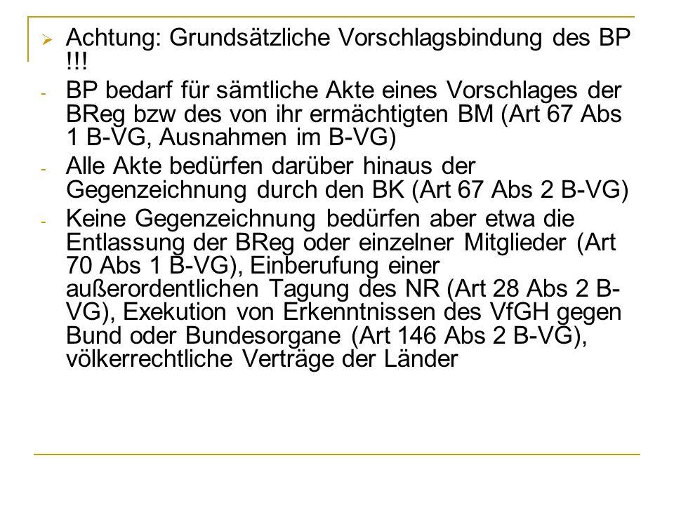 Bundesregierung Mit den obersten Verwaltungsgeschäften des Bundes betraut (Art 69 Abs 1 B-VG, Generalklausel zugunsten der BReg) Unterscheide: BK/VK/BM und BReg als Kollegium Bildung einer BReg: - Vorschlag des BK - Bestellung durch BP - Angelobung durch BP - Überreichung der Bestallungsurkunde