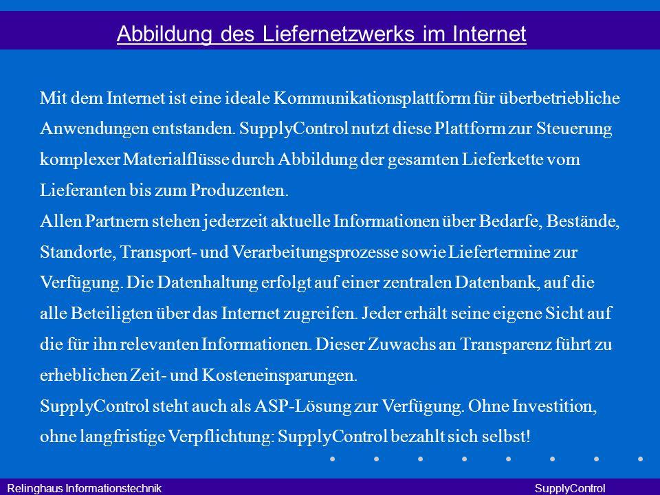 Relinghaus Informationstechnik SupplyControl Abbildung des Liefernetzwerks im Internet Mit dem Internet ist eine ideale Kommunikationsplattform für üb