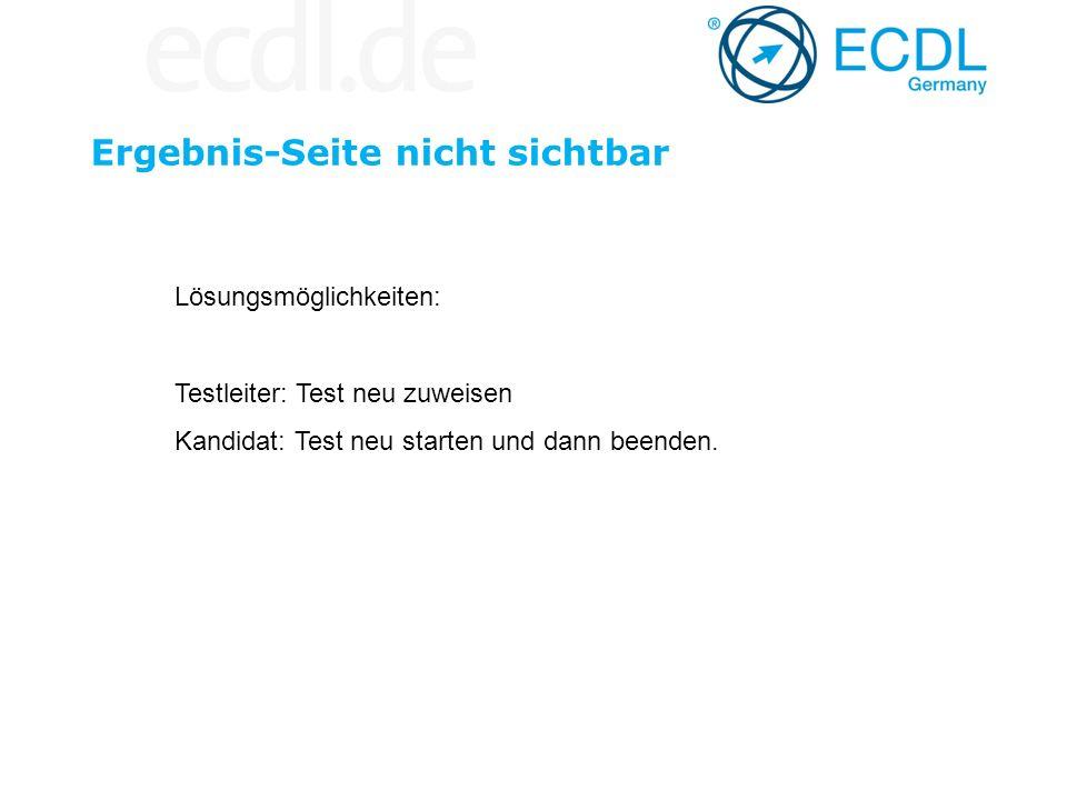 Ergebnis-Seite nicht sichtbar Lösungsmöglichkeiten: Testleiter: Test neu zuweisen Kandidat: Test neu starten und dann beenden.