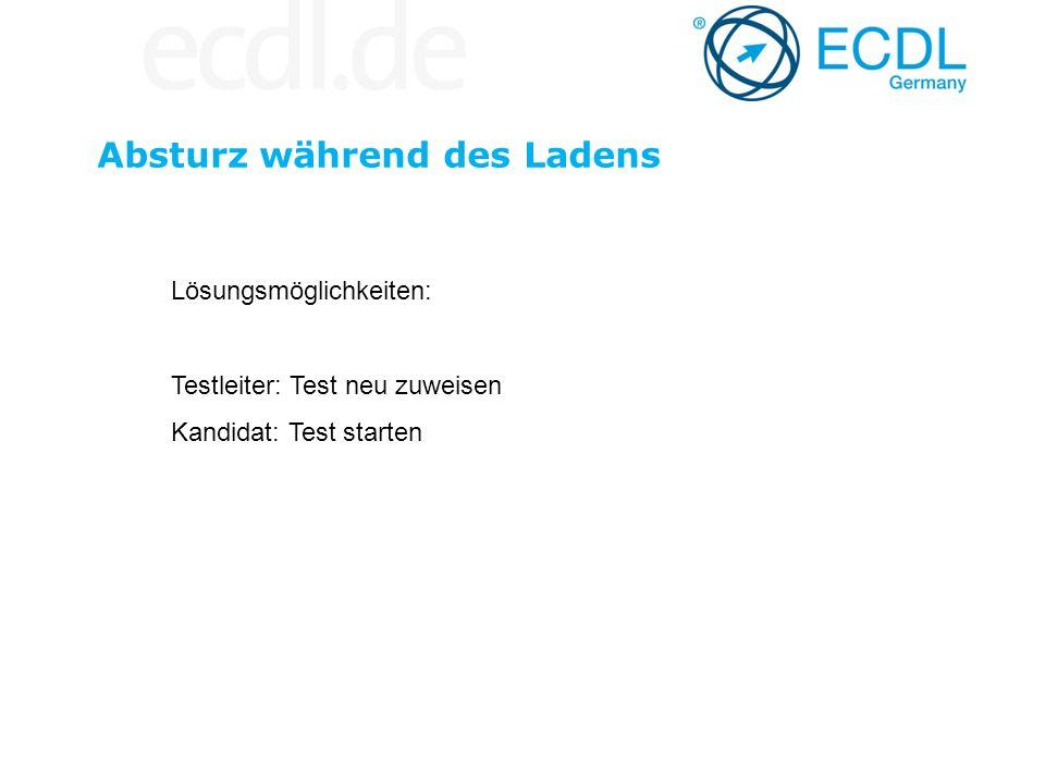 Absturz während des Ladens Lösungsmöglichkeiten: Testleiter: Test neu zuweisen Kandidat: Test starten