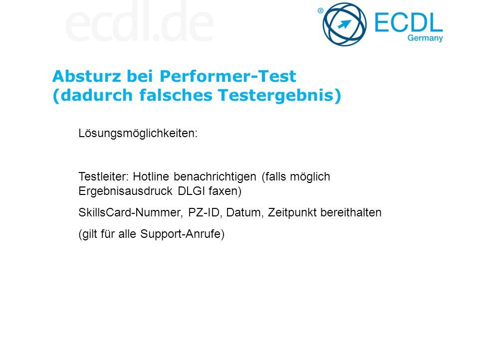Absturz bei Performer-Test (dadurch falsches Testergebnis) Lösungsmöglichkeiten: Testleiter: Hotline benachrichtigen (falls möglich Ergebnisausdruck D
