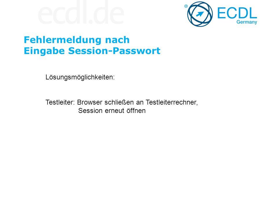 Fehlermeldung nach Eingabe Session-Passwort Lösungsmöglichkeiten: Testleiter: Browser schließen an Testleiterrechner, Session erneut öffnen