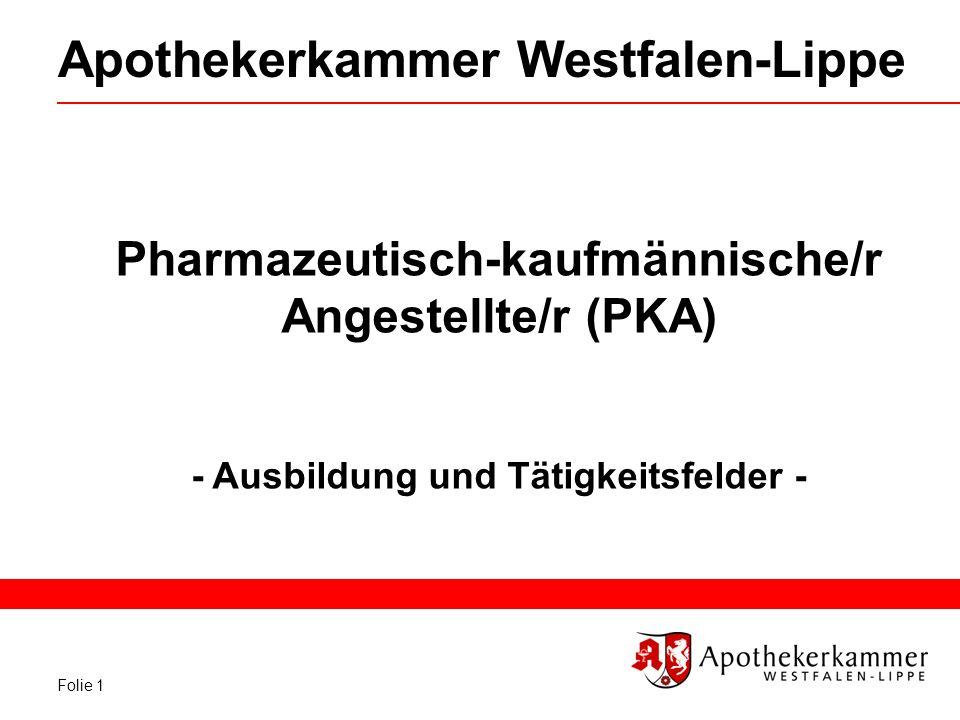 Folie 1 Apothekerkammer Westfalen-Lippe Pharmazeutisch-kaufmännische/r Angestellte/r (PKA) - Ausbildung und Tätigkeitsfelder -