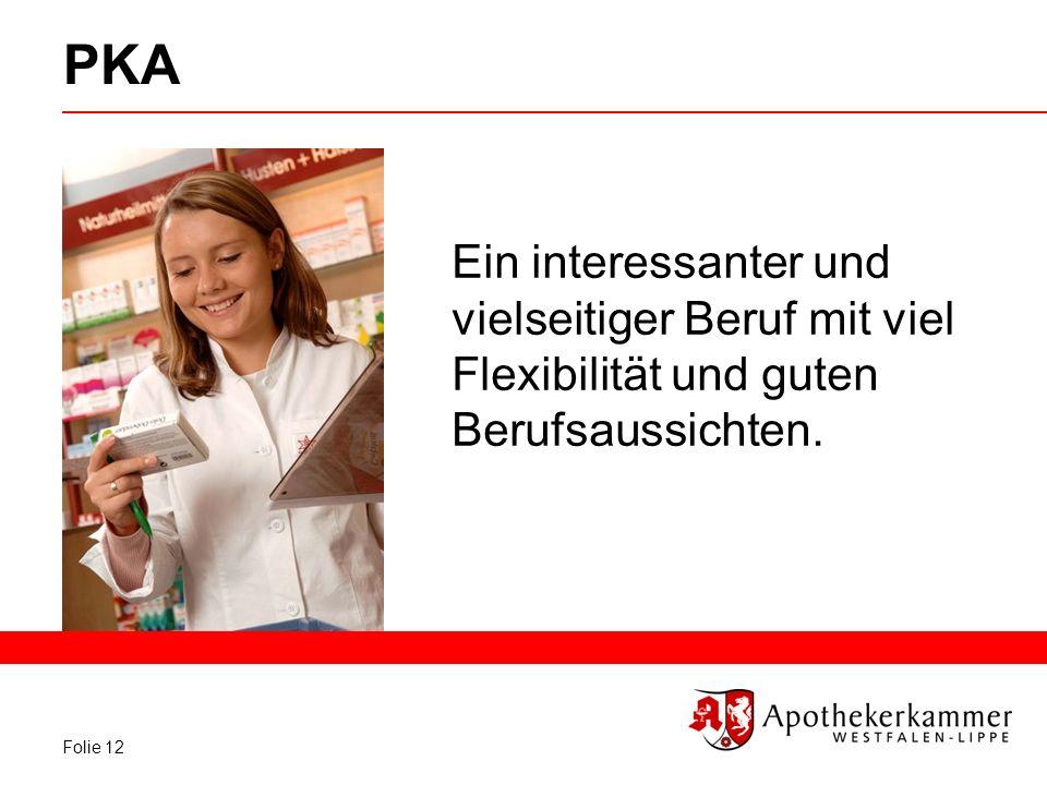 Folie 12 PKA Ein interessanter und vielseitiger Beruf mit viel Flexibilität und guten Berufsaussichten.