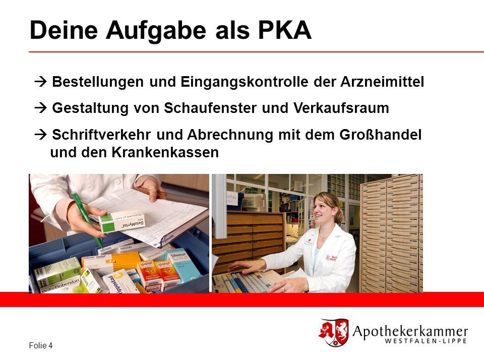Folie 4 Deine Aufgabe als PKA Bestellungen und Eingangskontrolle der Arzneimittel Gestaltung von Schaufenster und Verkaufsraum Schriftverkehr und Abre