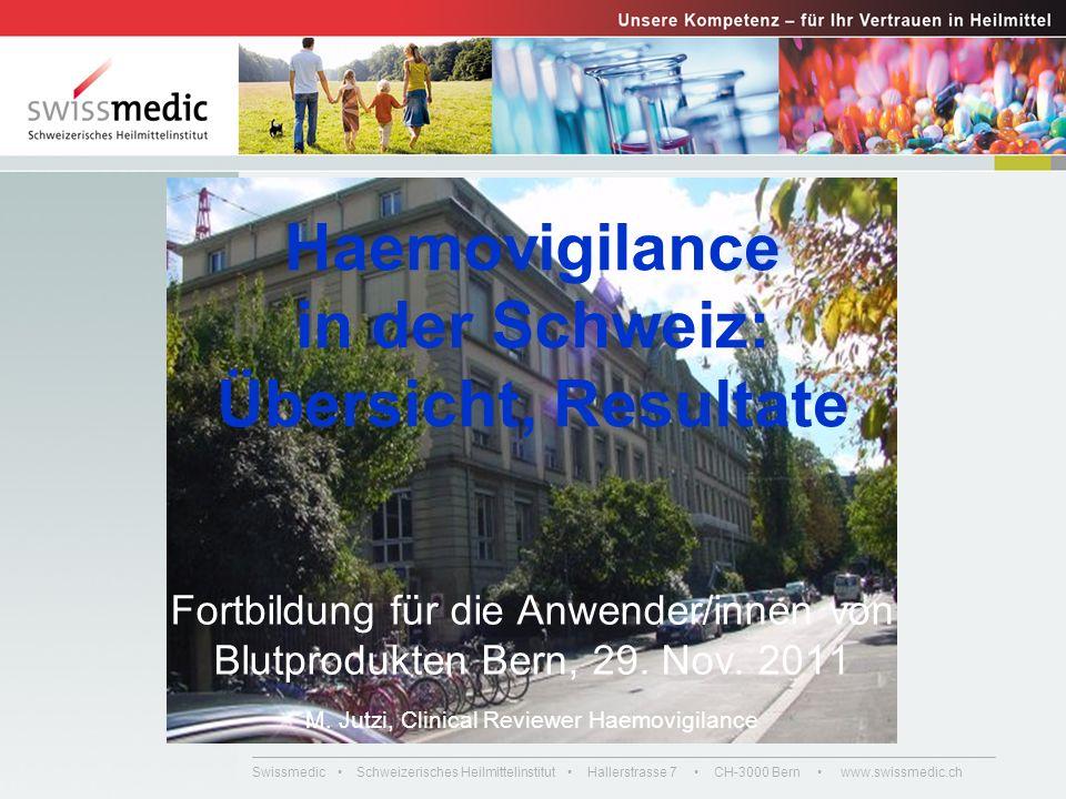 Swissmedic Schweizerisches Heilmittelinstitut Hallerstrasse 7 CH-3000 Bern www.swissmedic.ch Haemovigilance in der Schweiz: Übersicht, Resultate Fortb