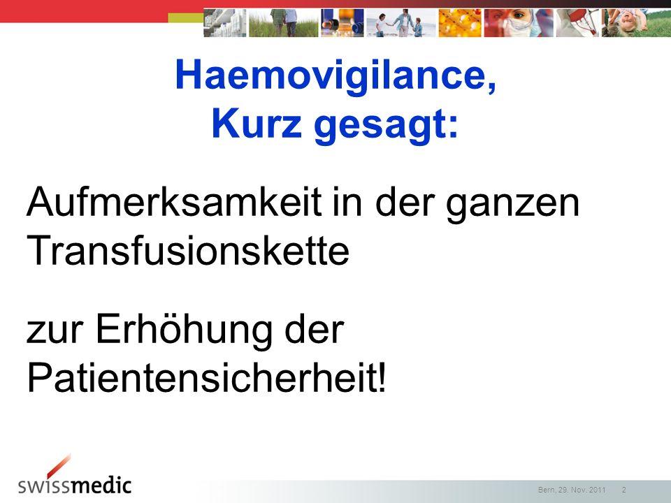 Aufmerksamkeit in der ganzen Transfusionskette zur Erhöhung der Patientensicherheit! Haemovigilance, Kurz gesagt: Bern, 29. Nov. 2011 2