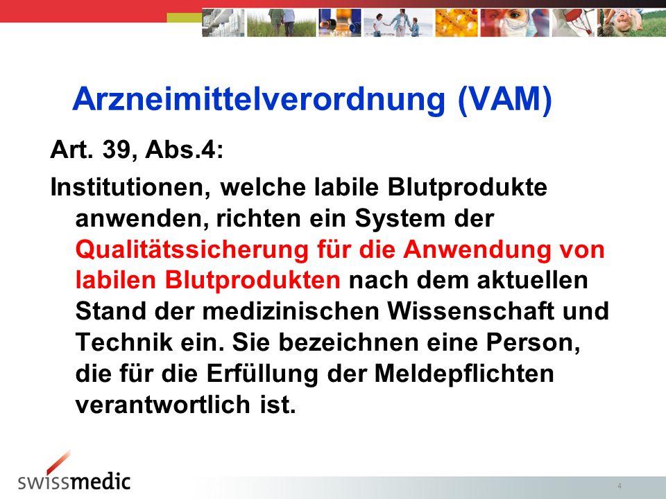 4 Arzneimittelverordnung (VAM) Art. 39, Abs.4: Institutionen, welche labile Blutprodukte anwenden, richten ein System der Qualitätssicherung für die A