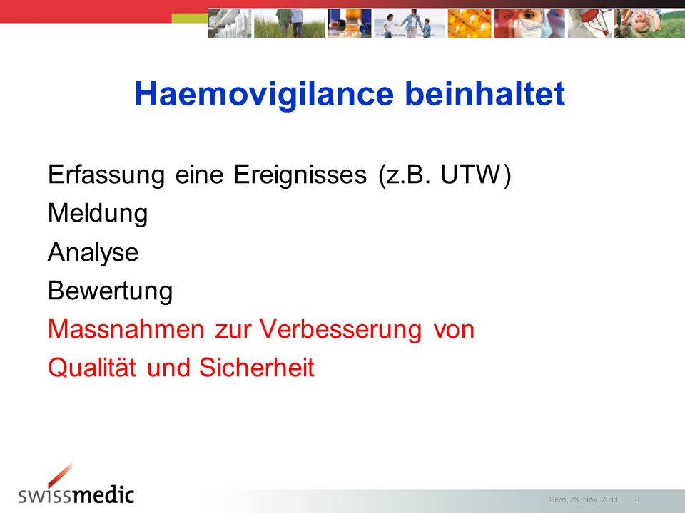 Haemovigilance beinhaltet Erfassung eine Ereignisses (z.B. UTW) Meldung Analyse Bewertung Massnahmen zur Verbesserung von Qualität und Sicherheit Bern