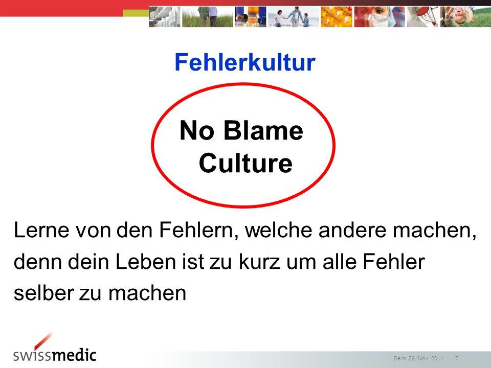 Fehlerkultur Lerne von den Fehlern, welche andere machen, denn dein Leben ist zu kurz um alle Fehler selber zu machen Bern, 29. Nov. 2011 7 No Blame C