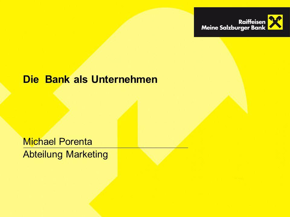 Die Bank als Unternehmen Michael Porenta Abteilung Marketing