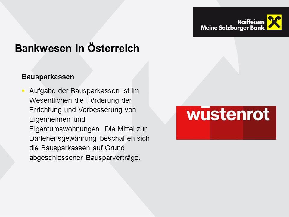 Bankwesen in Österreich Bausparkassen Aufgabe der Bausparkassen ist im Wesentlichen die Förderung der Errichtung und Verbesserung von Eigenheimen und Eigentumswohnungen.