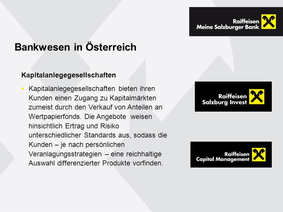 Bankwesen in Österreich Kapitalanlegegesellschaften Kapitalanlegegesellschaften bieten ihren Kunden einen Zugang zu Kapitalmärkten zumeist durch den Verkauf von Anteilen an Wertpapierfonds.