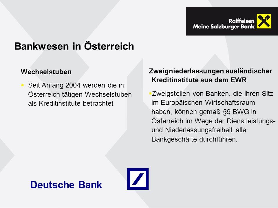 Bankwesen in Österreich Wechselstuben Seit Anfang 2004 werden die in Österreich tätigen Wechselstuben als Kreditinstitute betrachtet Zweigniederlassungen ausländischer Kreditinstitute aus dem EWR Zweigstellen von Banken, die ihren Sitz im Europäischen Wirtschaftsraum haben, können gemäß §9 BWG in Österreich im Wege der Dienstleistungs- und Niederlassungsfreiheit alle Bankgeschäfte durchführen.