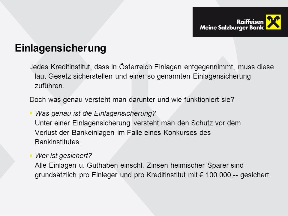 Einlagensicherung Jedes Kreditinstitut, dass in Österreich Einlagen entgegennimmt, muss diese laut Gesetz sicherstellen und einer so genannten Einlagensicherung zuführen.