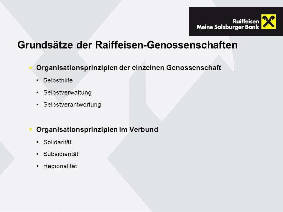 Grundsätze der Raiffeisen-Genossenschaften Organisationsprinzipien der einzelnen Genossenschaft Selbsthilfe Selbstverwaltung Selbstverantwortung Organisationsprinzipien im Verbund Solidarität Subsidiarität Regionalität