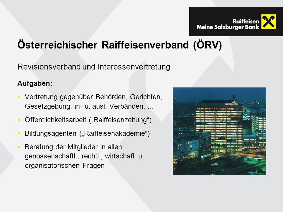 Österreichischer Raiffeisenverband (ÖRV) Aufgaben: Vertretung gegenüber Behörden, Gerichten, Gesetzgebung, in- u.