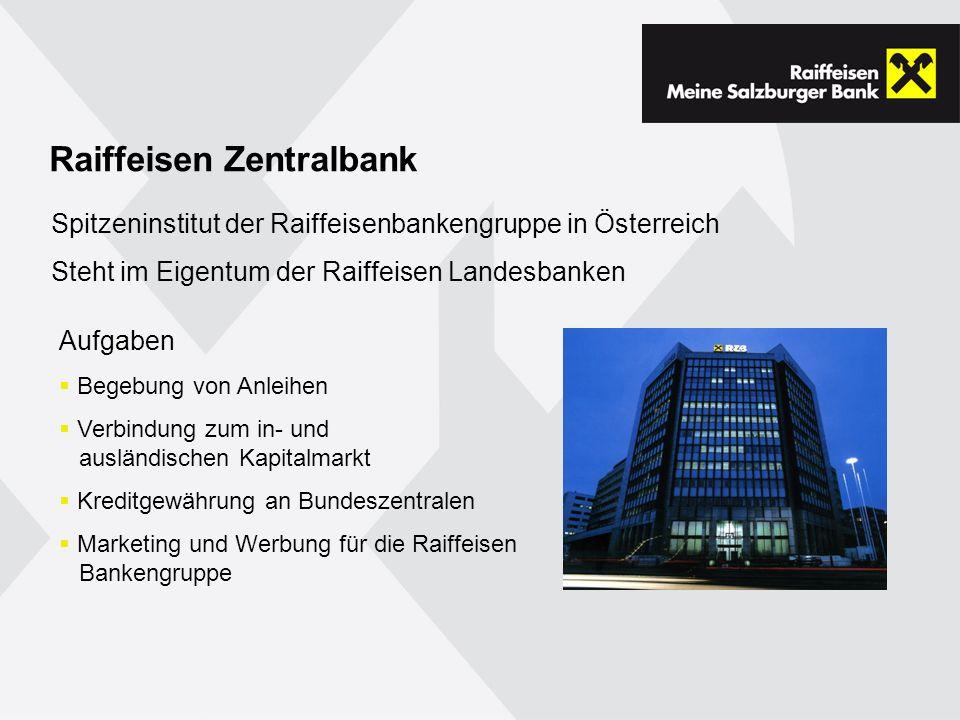 Raiffeisen Zentralbank Aufgaben Begebung von Anleihen Verbindung zum in- und ausländischen Kapitalmarkt Kreditgewährung an Bundeszentralen Marketing und Werbung für die Raiffeisen Bankengruppe Spitzeninstitut der Raiffeisenbankengruppe in Österreich Steht im Eigentum der Raiffeisen Landesbanken