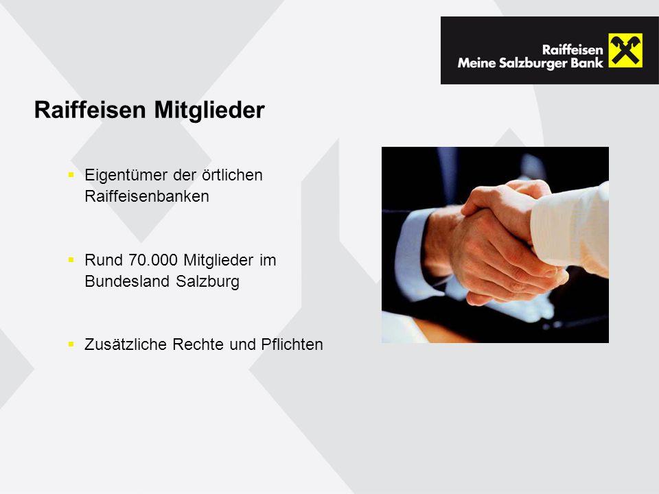Raiffeisen Mitglieder Eigentümer der örtlichen Raiffeisenbanken Rund 70.000 Mitglieder im Bundesland Salzburg Zusätzliche Rechte und Pflichten