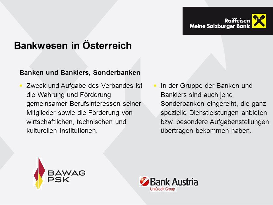 Bankwesen in Österreich Banken und Bankiers, Sonderbanken Zweck und Aufgabe des Verbandes ist die Wahrung und Förderung gemeinsamer Berufsinteressen seiner Mitglieder sowie die Förderung von wirtschaftlichen, technischen und kulturellen Institutionen.