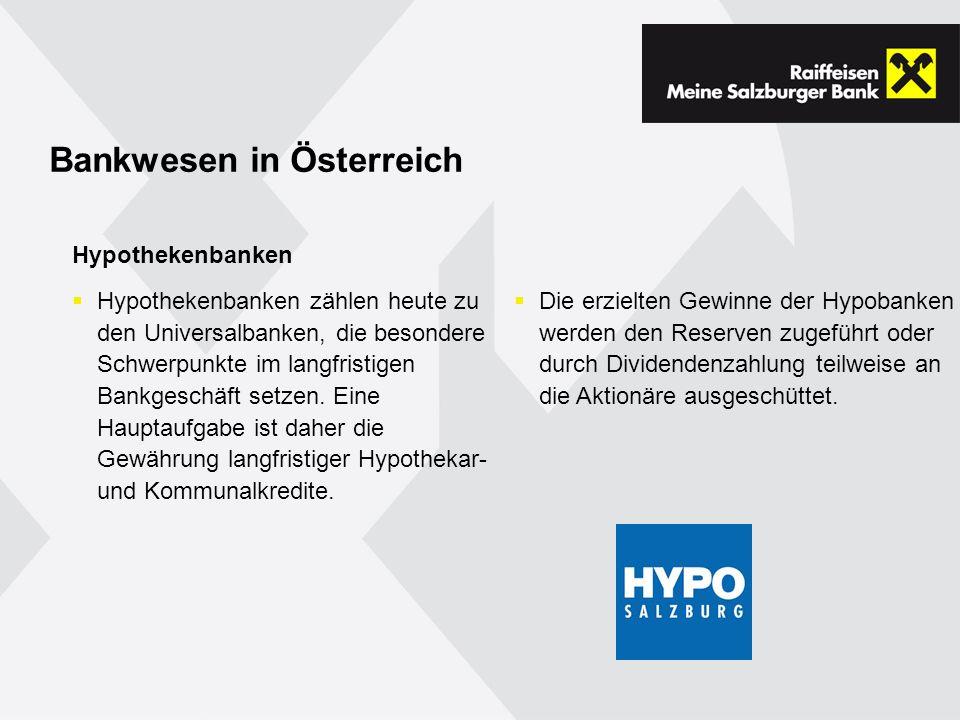 Bankwesen in Österreich Hypothekenbanken Hypothekenbanken zählen heute zu den Universalbanken, die besondere Schwerpunkte im langfristigen Bankgeschäft setzen.