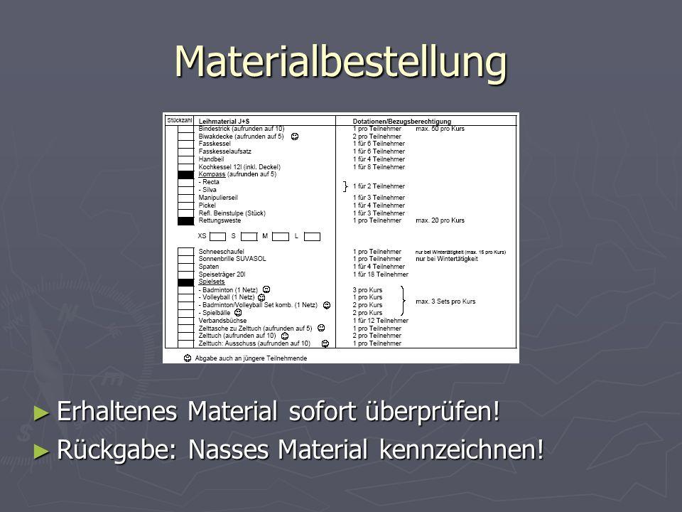 Materialbestellung Erhaltenes Material sofort überprüfen! Erhaltenes Material sofort überprüfen! Rückgabe: Nasses Material kennzeichnen! Rückgabe: Nas