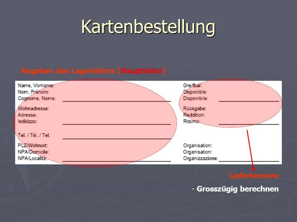 Kartenbestellung Angaben des Lagerleiters (Hauptleiter) Liefertermine - Grosszügig berechnen