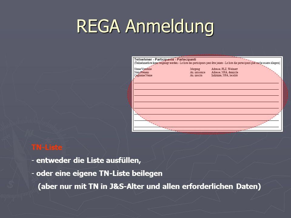 REGA Anmeldung TN-Liste - entweder die Liste ausfüllen, - oder eine eigene TN-Liste beilegen (aber nur mit TN in J&S-Alter und allen erforderlichen Da