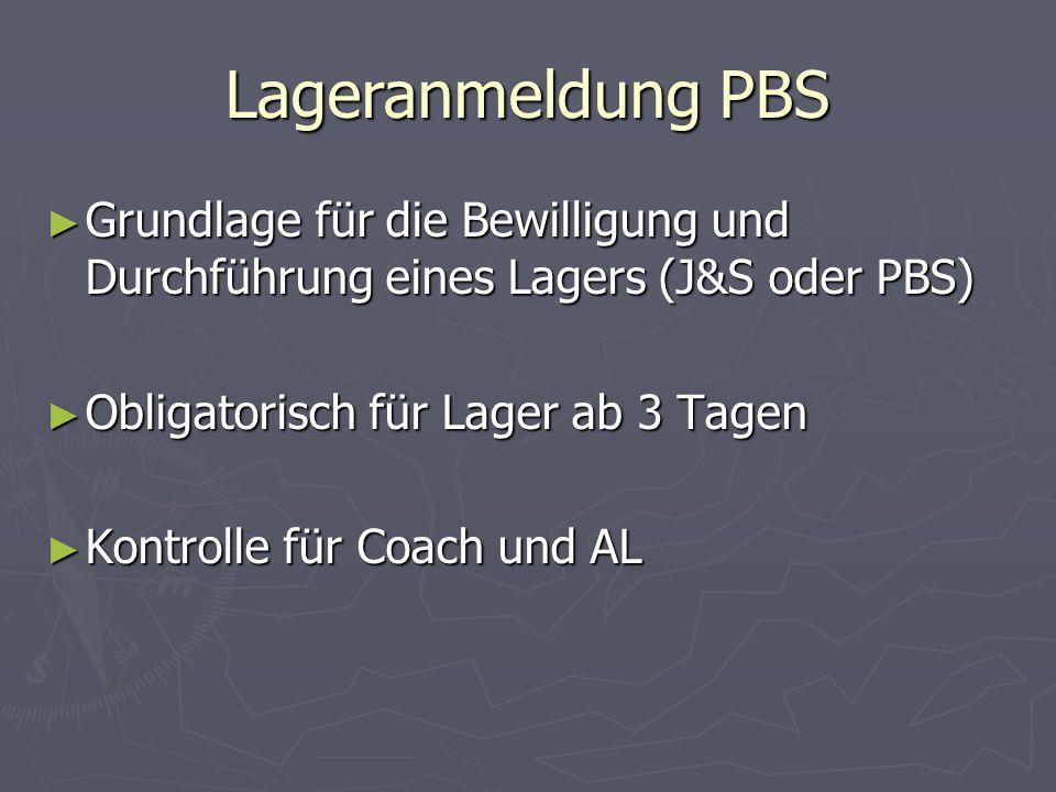 Lageranmeldung PBS Grundlage für die Bewilligung und Durchführung eines Lagers (J&S oder PBS) Grundlage für die Bewilligung und Durchführung eines Lag