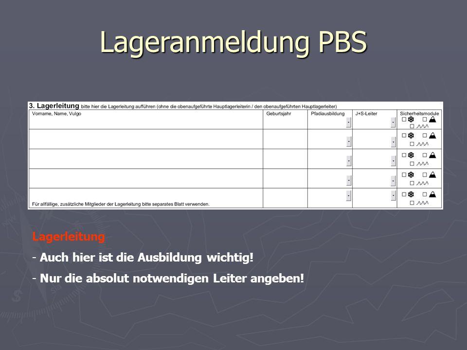 Lageranmeldung PBS Lagerleitung - Auch hier ist die Ausbildung wichtig! - Nur die absolut notwendigen Leiter angeben!