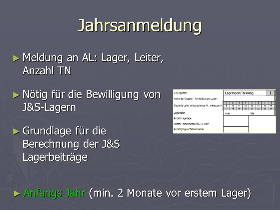 Jahrsanmeldung Meldung an AL: Lager, Leiter, Anzahl TN Meldung an AL: Lager, Leiter, Anzahl TN Nötig für die Bewilligung von J&S-Lagern Nötig für die