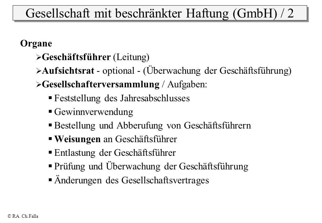 © RA. Ch.Falla Gesellschaft mit beschränkter Haftung (GmbH) / 2 Organe Geschäftsführer (Leitung) Aufsichtsrat - optional - (Überwachung der Geschäftsf