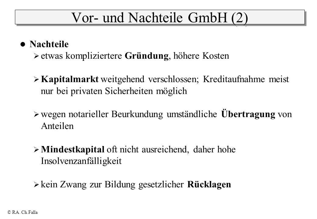 © RA. Ch.Falla Vor- und Nachteile GmbH (2) Nachteile etwas kompliziertere Gründung, höhere Kosten Kapitalmarkt weitgehend verschlossen; Kreditaufnahme