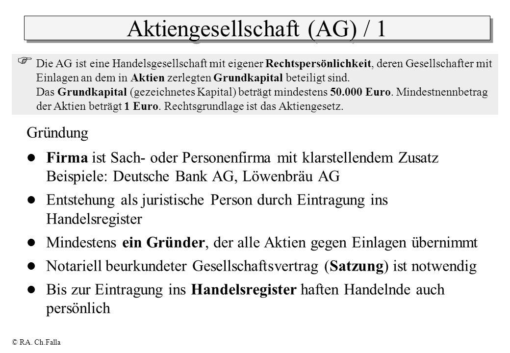© RA. Ch.Falla Aktiengesellschaft (AG) / 1 Gründung Firma ist Sach- oder Personenfirma mit klarstellendem Zusatz Beispiele: Deutsche Bank AG, Löwenbrä
