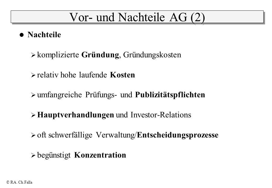 © RA. Ch.Falla Vor- und Nachteile AG (2) Nachteile komplizierte Gründung, Gründungskosten relativ hohe laufende Kosten umfangreiche Prüfungs- und Publ