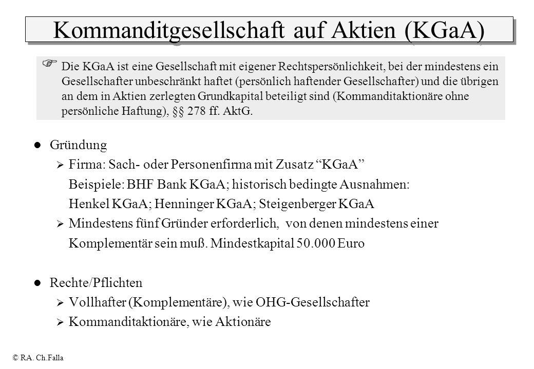 © RA. Ch.Falla Kommanditgesellschaft auf Aktien (KGaA) Gründung Firma: Sach- oder Personenfirma mit Zusatz KGaA Beispiele: BHF Bank KGaA; historisch b