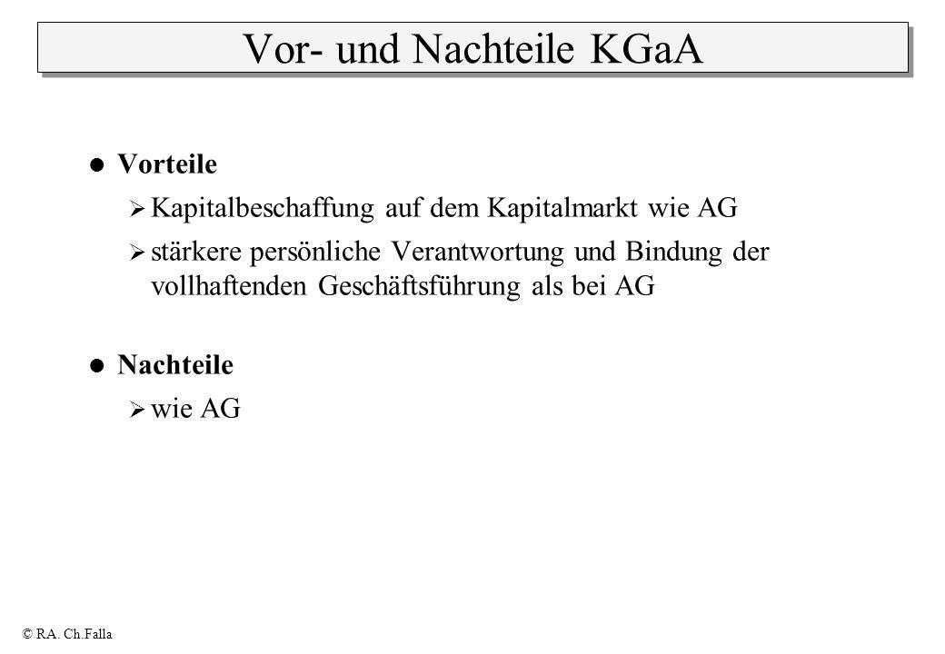 © RA. Ch.Falla Vor- und Nachteile KGaA Vorteile Kapitalbeschaffung auf dem Kapitalmarkt wie AG stärkere persönliche Verantwortung und Bindung der voll