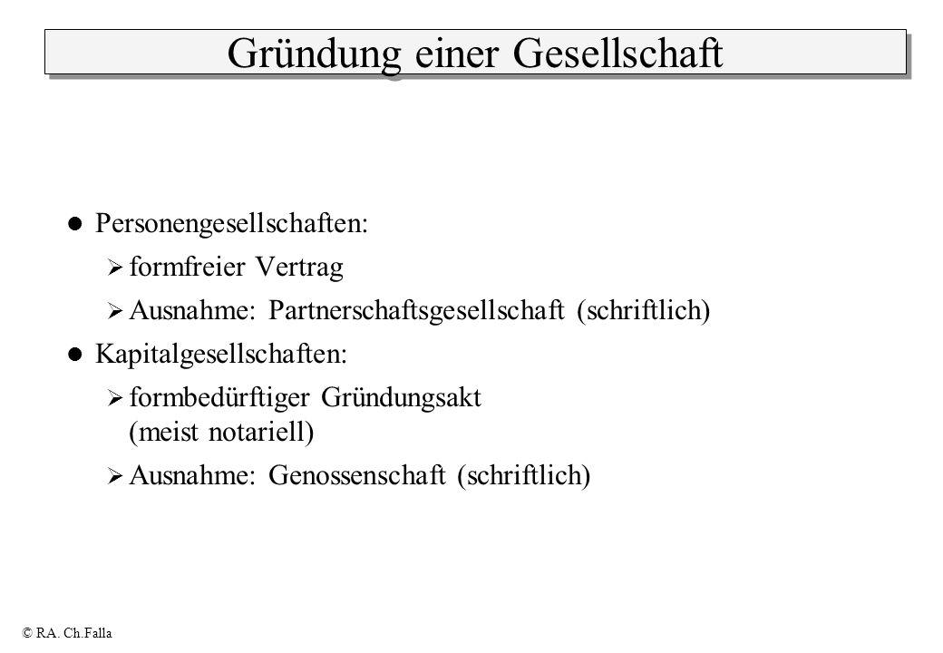 © RA. Ch.Falla Gründung einer Gesellschaft Personengesellschaften: formfreier Vertrag Ausnahme: Partnerschaftsgesellschaft (schriftlich) Kapitalgesell