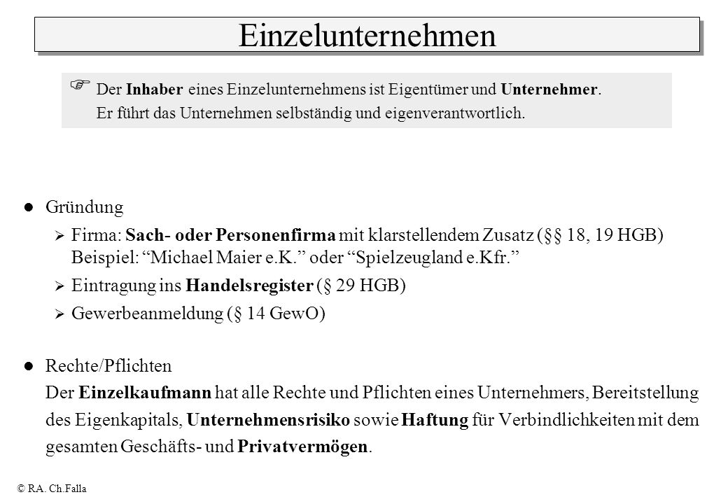 © RA. Ch.Falla Einzelunternehmen Gründung Firma: Sach- oder Personenfirma mit klarstellendem Zusatz (§§ 18, 19 HGB) Beispiel: Michael Maier e.K. oder