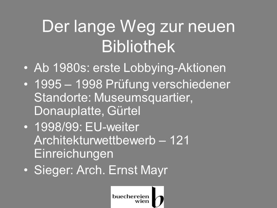 Der lange Weg zur neuen Bibliothek Ab 1980s: erste Lobbying-Aktionen 1995 – 1998 Prüfung verschiedener Standorte: Museumsquartier, Donauplatte, Gürtel