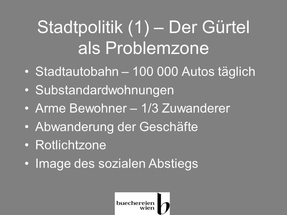 Stadtpolitik (1) – Der Gürtel als Problemzone Stadtautobahn – 100 000 Autos täglich Substandardwohnungen Arme Bewohner – 1/3 Zuwanderer Abwanderung de