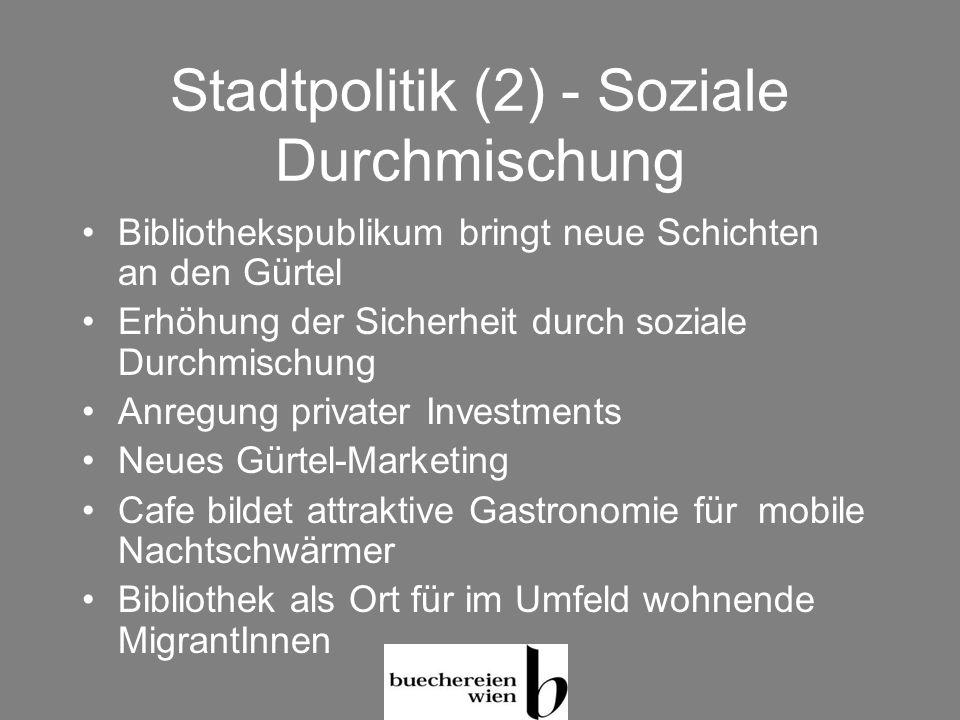 Stadtpolitik (2) - Soziale Durchmischung Bibliothekspublikum bringt neue Schichten an den Gürtel Erhöhung der Sicherheit durch soziale Durchmischung A