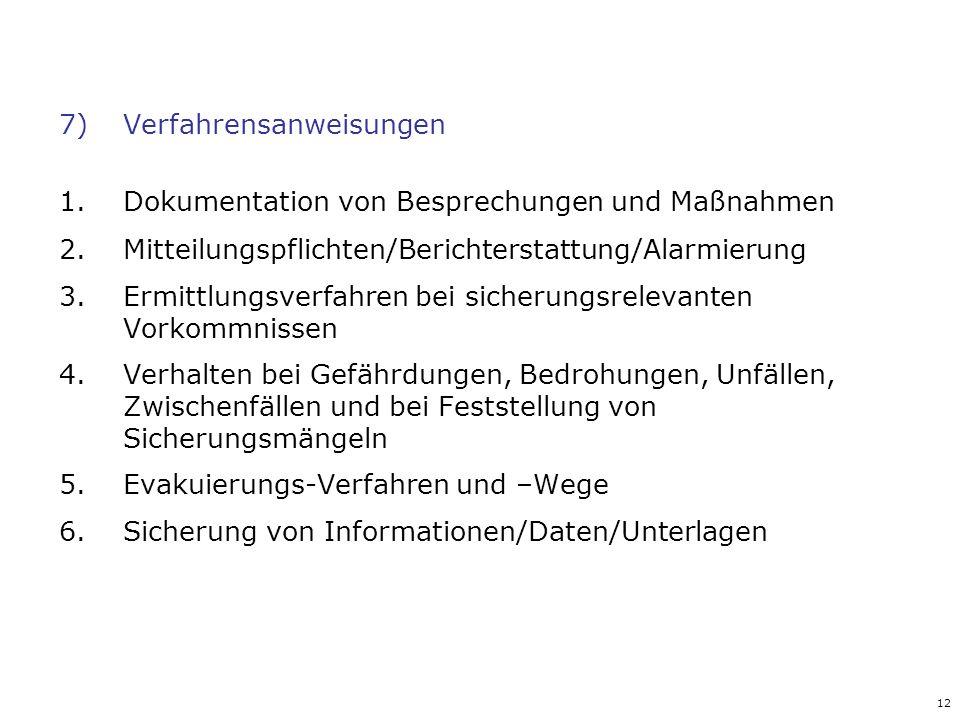 12 7)Verfahrensanweisungen 1.Dokumentation von Besprechungen und Maßnahmen 2.Mitteilungspflichten/Berichterstattung/Alarmierung 3.Ermittlungsverfahren
