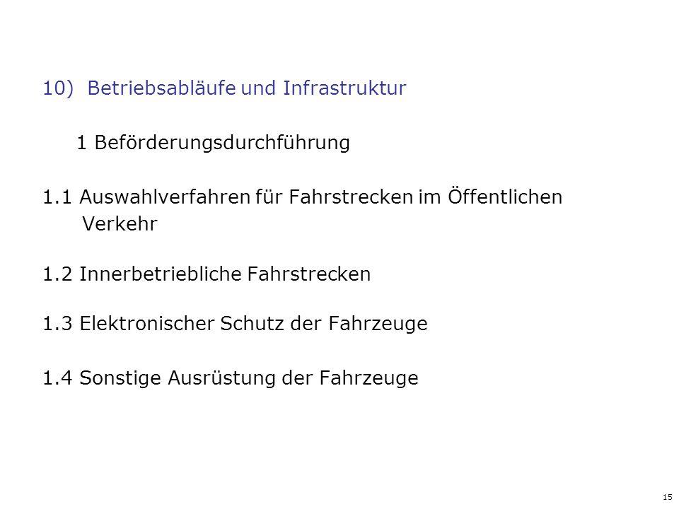 15 10)Betriebsabläufe und Infrastruktur 1 Beförderungsdurchführung 1.1 Auswahlverfahren für Fahrstrecken im Öffentlichen Verkehr 1.2 Innerbetriebliche