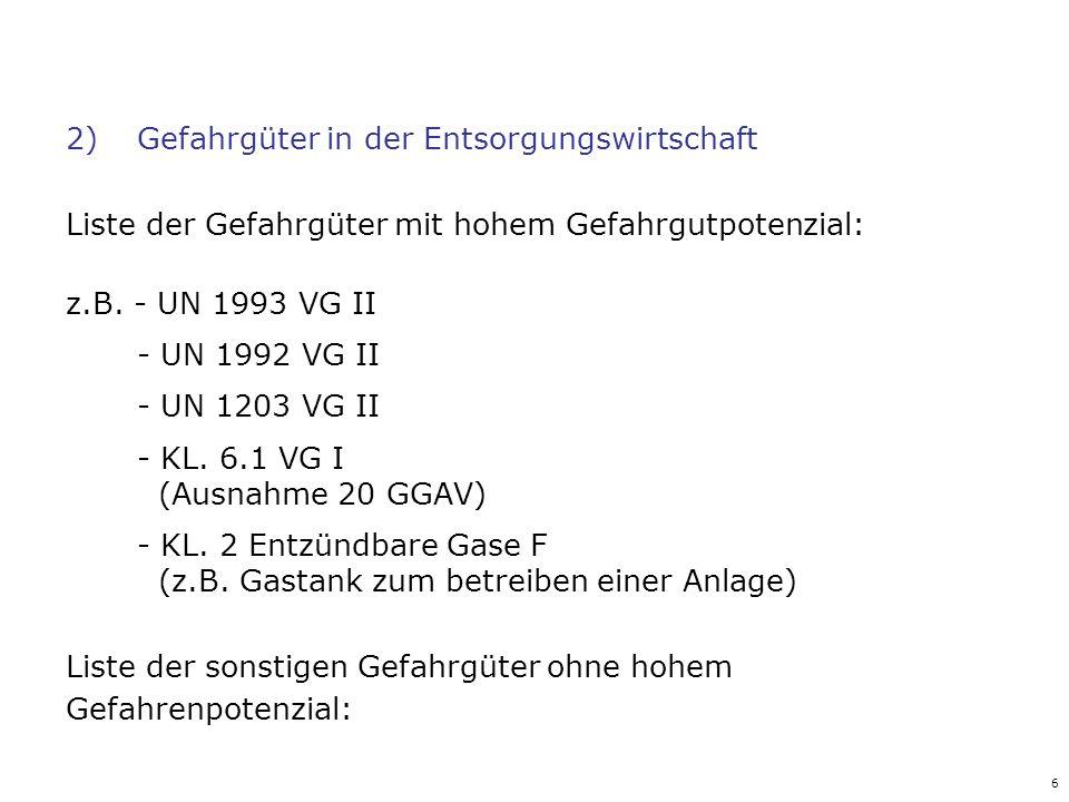 6 2)Gefahrgüter in der Entsorgungswirtschaft Liste der Gefahrgüter mit hohem Gefahrgutpotenzial: z.B. - UN 1993 VG II - UN 1992 VG II - UN 1203 VG II