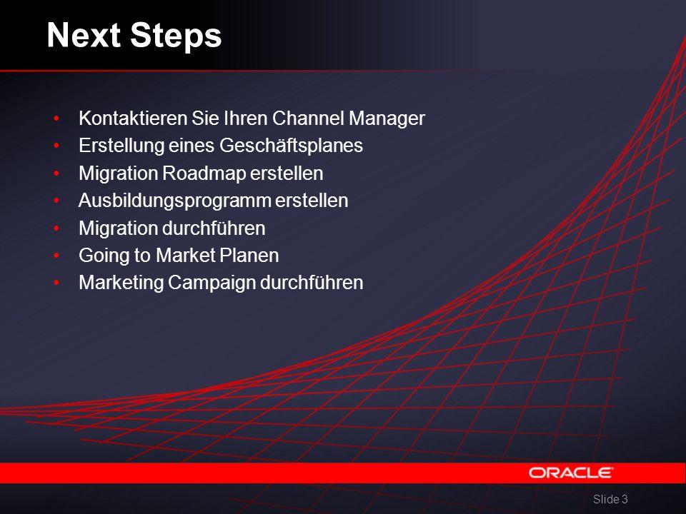 Slide 3 Next Steps Kontaktieren Sie Ihren Channel Manager Erstellung eines Geschäftsplanes Migration Roadmap erstellen Ausbildungsprogramm erstellen Migration durchführen Going to Market Planen Marketing Campaign durchführen
