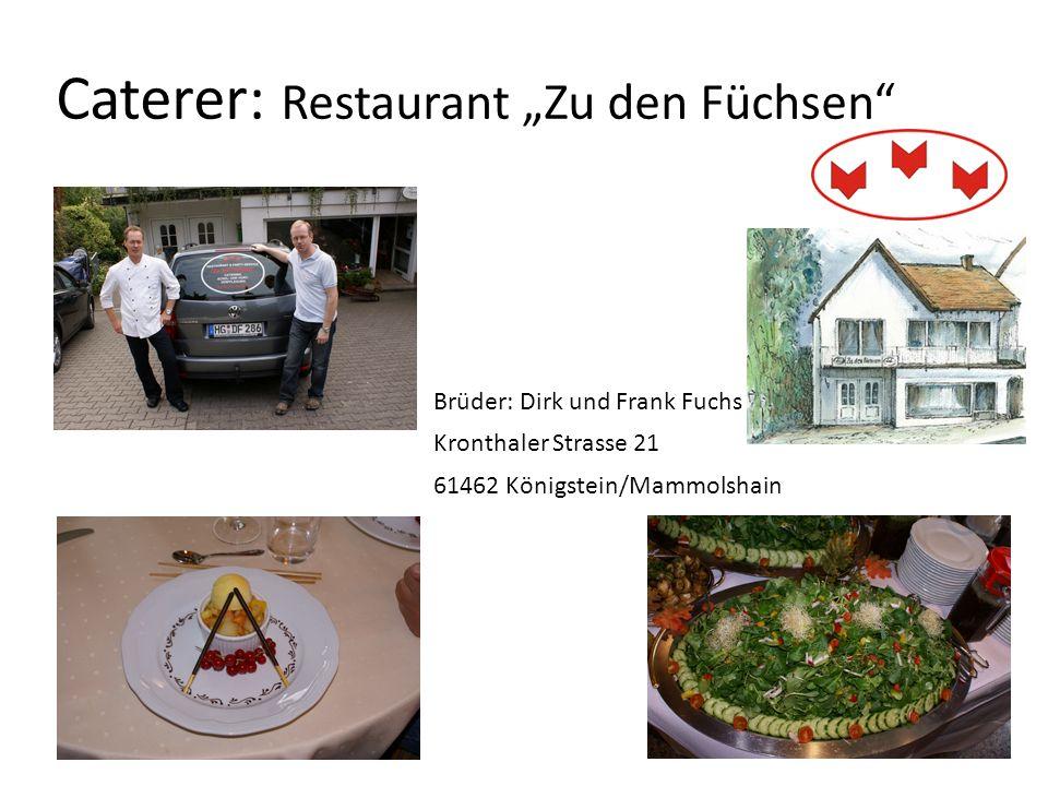 Caterer: Restaurant Zu den Füchsen Brüder: Dirk und Frank Fuchs Kronthaler Strasse 21 61462 Königstein/Mammolshain